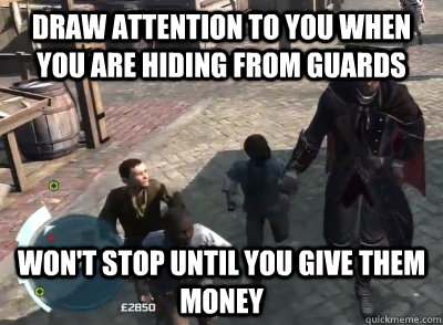 draw attention to you when you are hiding from guards wont  - 