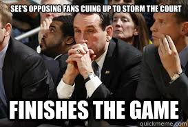 sees opposing fans cuing up to storm the court finishes the - Good Guy Krzyzewski
