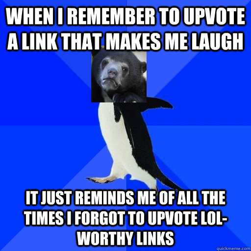 when i remember to upvote a link that makes me laugh it just - Socially Awkward Confession Bear
