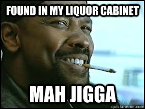 found in my liquor cabinet mah jigga - Congested Denzel