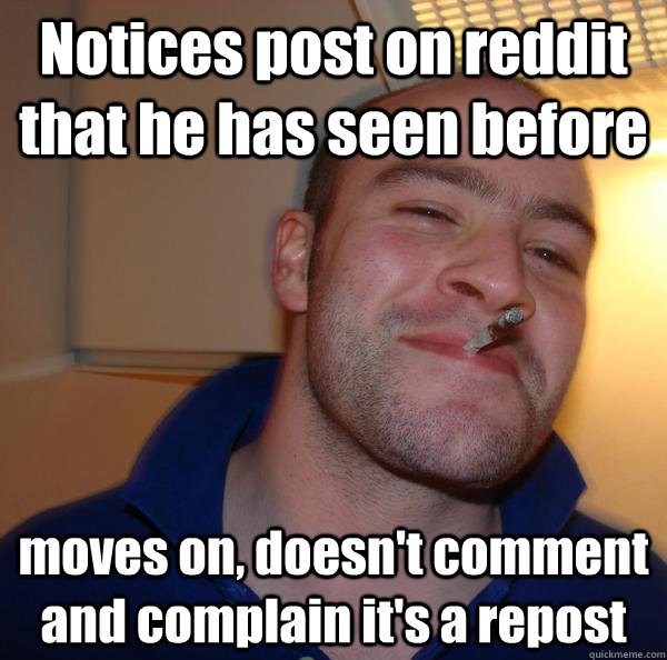 notices post on reddit that he has seen before moves on doe - Good Guy Greg