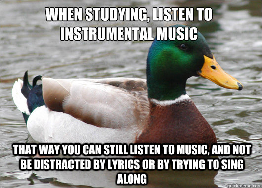 when studying listen to instrumental music that way you can - Actual Advice Mallard