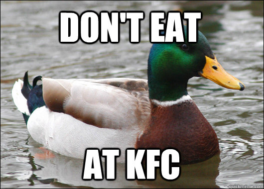 dont eat at kfc - Actual Advice Mallard