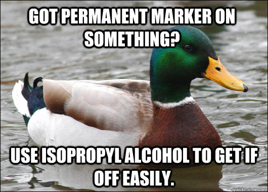 got permanent marker on something use isopropyl alcohol to  - Actual Advice Mallard
