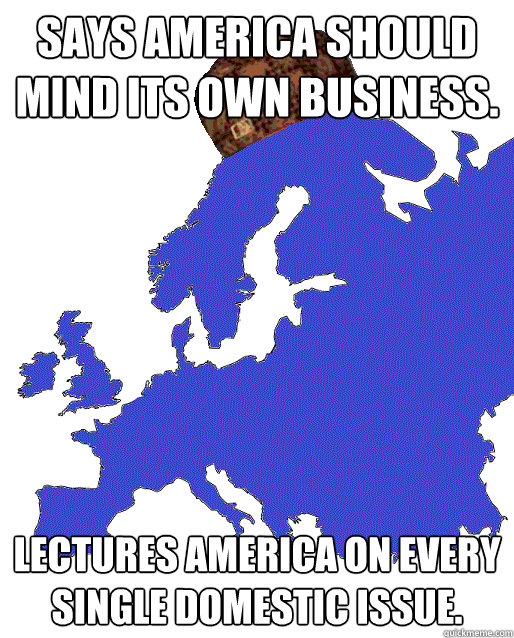 says america should mind its own business lectures america  - Scumbag Europe