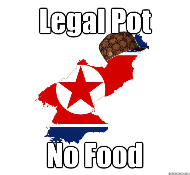 legal pot no food - Scumbag North Korea