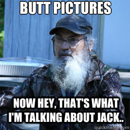 si robertson - butt pictures now hey thats what im talking about jack
