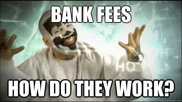 bank fees how do they work - Fucking Magnets, how do they work