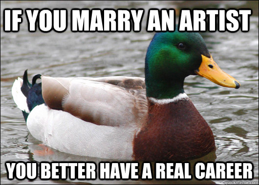 if you marry an artist you better have a real career - Actual Advice Mallard