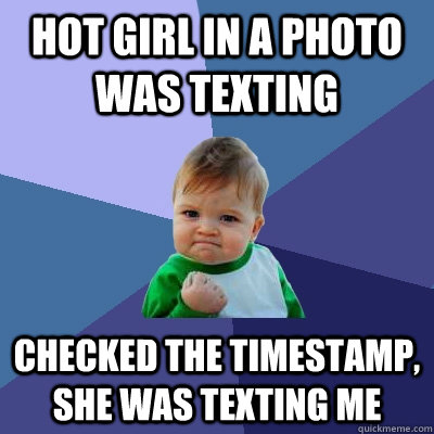 hot girl in a photo was texting checked the timestamp she w - Success Kid