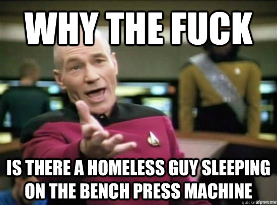 why the fuck is there a homeless guy sleeping on the bench p - Annoyed Picard HD