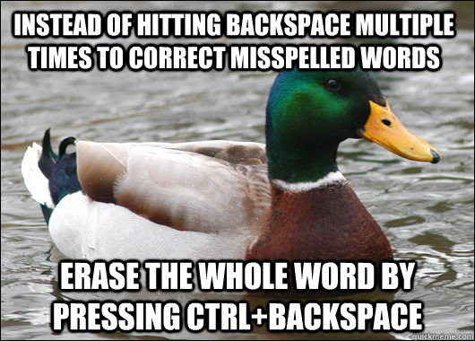 instead of hitting backspace multiple times to correct missp - Actual Advice Mallard