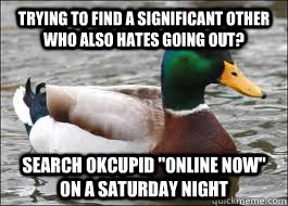 trying to find a significant other who also hates going out - Good Advice Duck