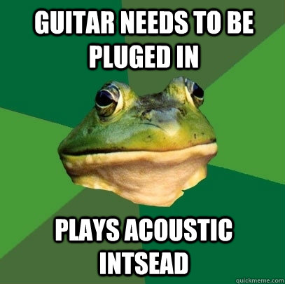 guitar needs to be pluged in plays acoustic intsead - Foul Bachelor Frog