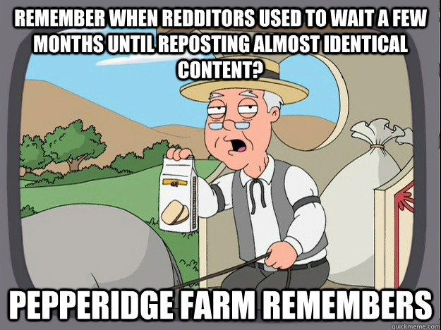 remember when redditors used to wait a few months until repo - Pepperidge Farm remembers