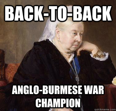 backtoback angloburmese war champion - queen victoria