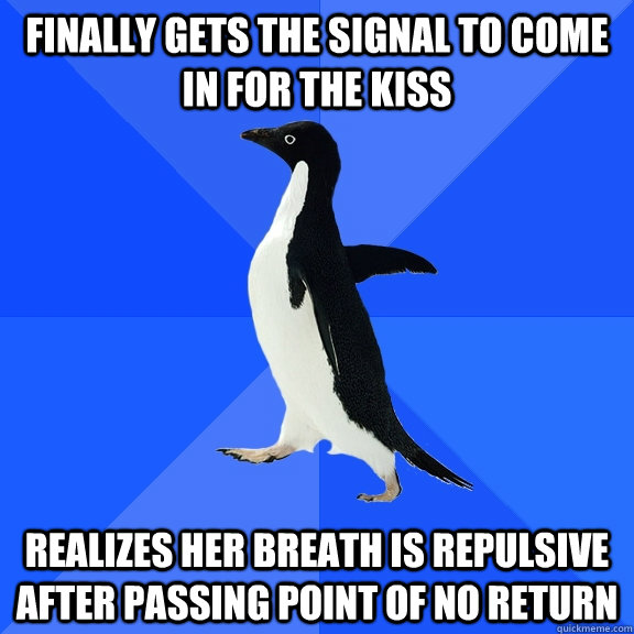 finally gets the signal to come in for the kiss realizes her - Socially Awkward Penguin