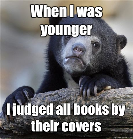 When I was younger I judged all books by their covers - Confession Bear