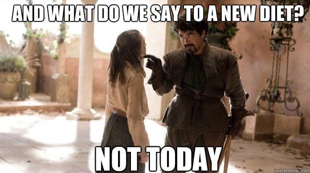 and what do we say to a new diet not today - Arya Not Today