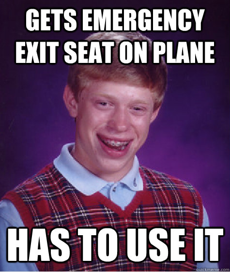 gets emergency exit seat on plane has to use it - Bad Luck Brian