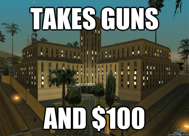 takes guns and 100 - Scumbag Hospital
