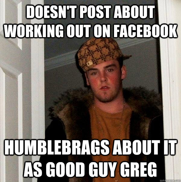 doesnt post about working out on facebook humblebrags about - Scumbag Steve