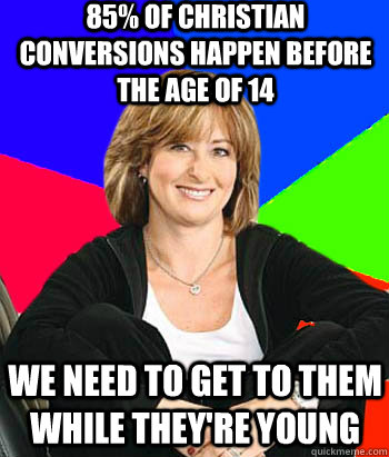 85 of christian conversions happen before the age of 14 we  - Sheltering Suburban Mom
