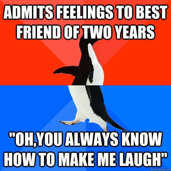 admits feelings to best friend of two years ohyou always k - Socially Awesome Awkward Penguin