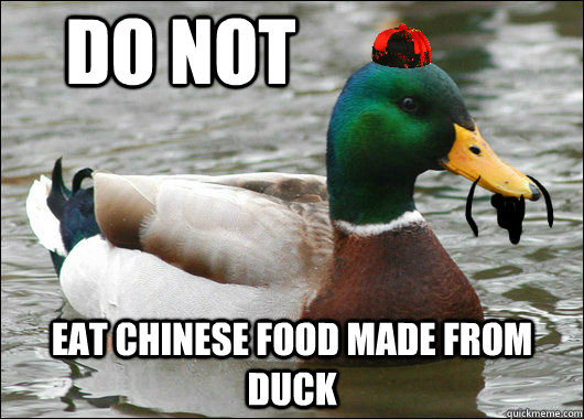 do not eat chinese food made from duck - Advice Mallard