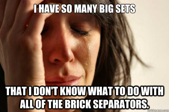 i have so many big sets that i dont know what to do with al - First World Problems
