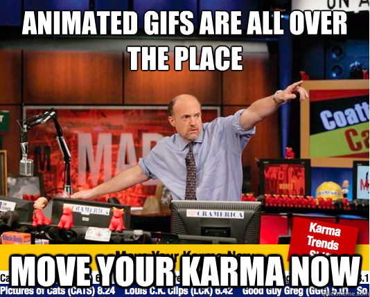 animated gifs are all over the place move your karma now - move your karma now