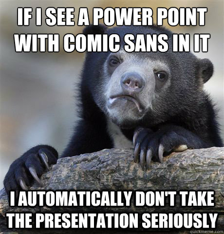 if i see a power point with comic sans in it i automatically - Confession Bear
