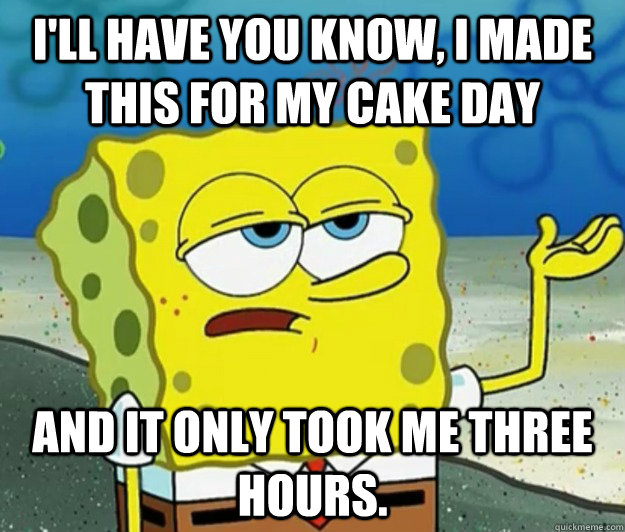 ill have you know i made this for my cake day and it only  - Tough Spongebob