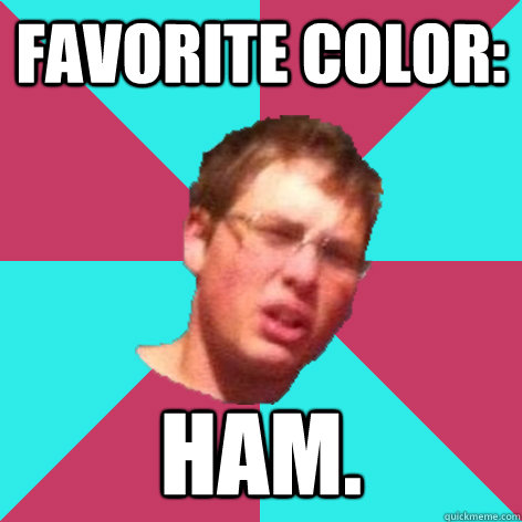 favorite color ham - Auto-Fellatio Ferris