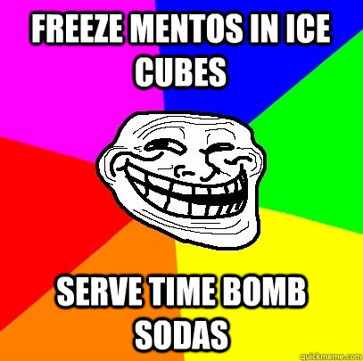 freeze mentos in ice cubes serve time bomb sodas - Troll Face