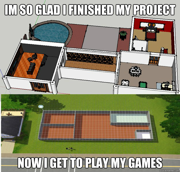 im so glad i finished my project now i get to play my games - Sims Problems
