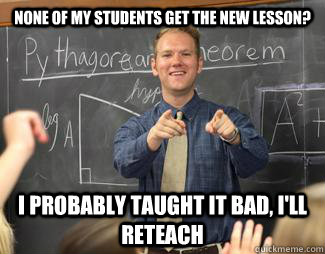 none of my students get the new lesson i probably taught it - Awesome High School Teacher