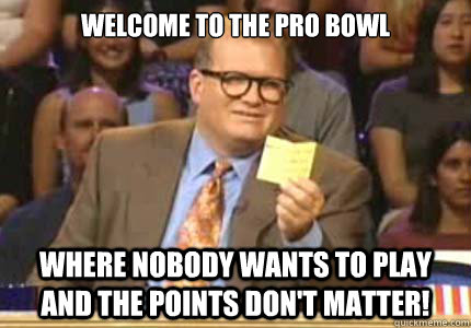 welcome to the pro bowl where nobody wants to play and the p - Whose Line