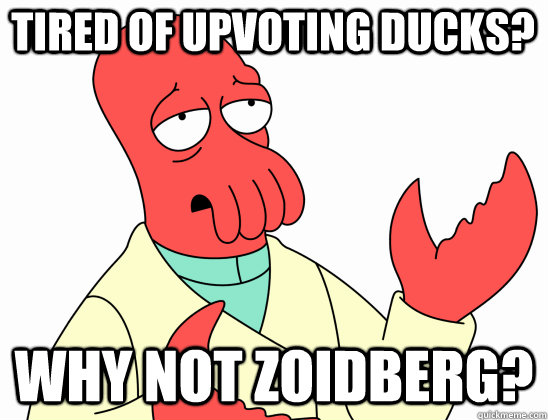 tired of upvoting ducks why not zoidberg - Why Not Zoidberg