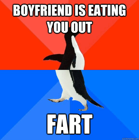 boyfriend is eating you out fart - Socially Awesome Awkward Penguin