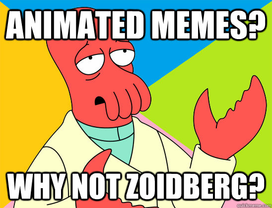 animated memes why not zoidberg - Futurama Zoidberg
