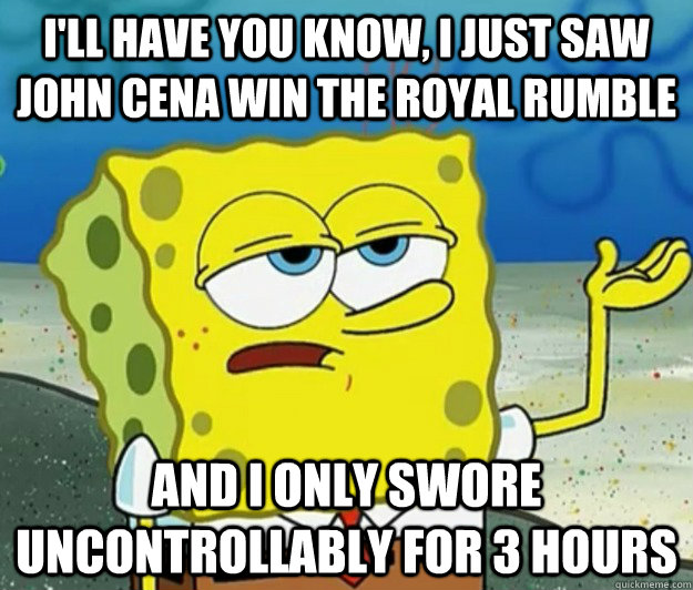 ill have you know i just saw john cena win the royal rumbl - Tough Spongebob