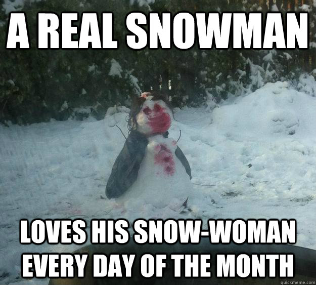 a real snowman loves his snowwoman every day of the month -