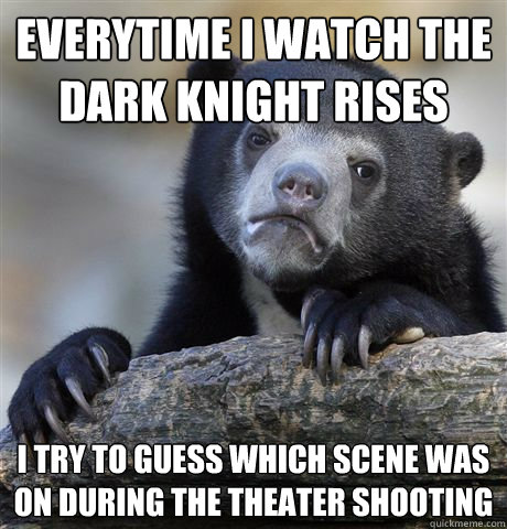 everytime i watch the dark knight rises i try to guess which - Confession Bear