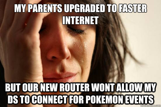 my parents upgraded to faster internet but our new router wo - First World Problems