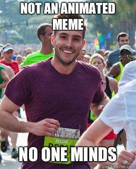 Not an animated meme No one minds - Ridiculously photogenic guy