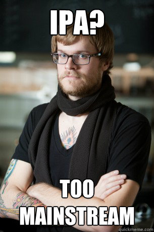 ipa too mainstream - Hipster Barista