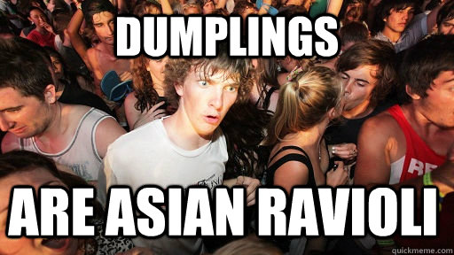 dumplings are asian ravioli - Sudden Clarity Clarence