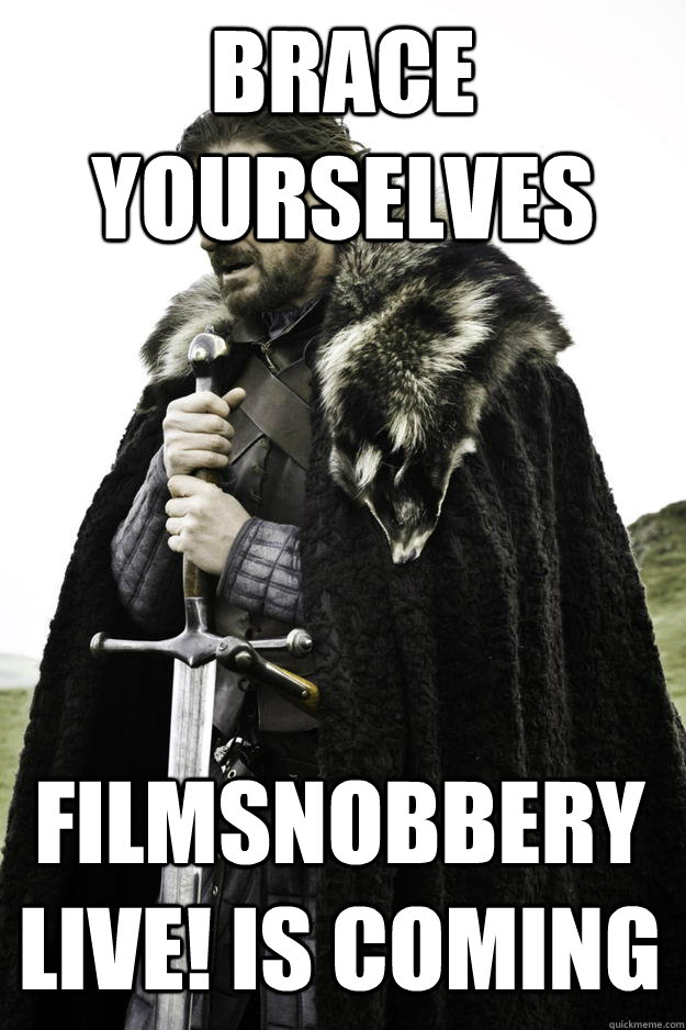 brace yourselves filmsnobbery live is coming - Winter is coming