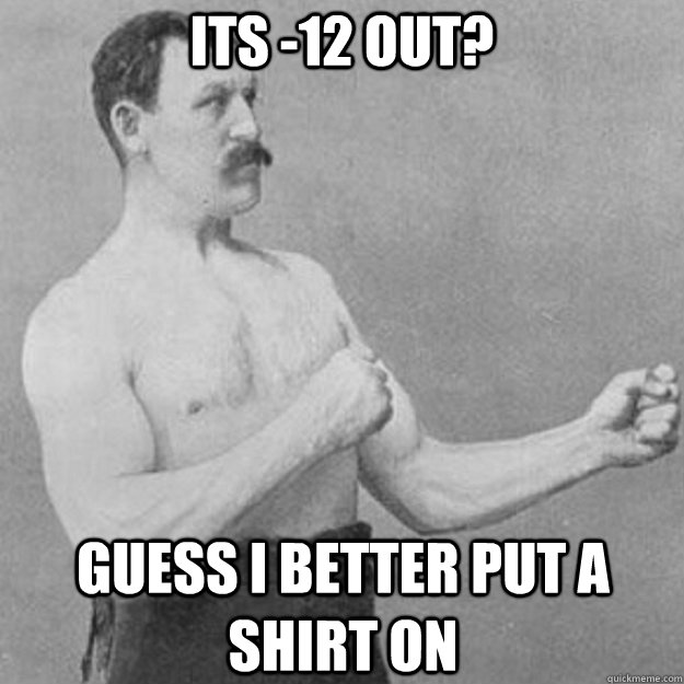 its 12 out guess i better put a shirt on - overly manly man